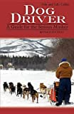 [ Dog Driver: A Guide for the Serious Musher (Revised) Collins, Miki ( Author ) ] { Paperback } 2013