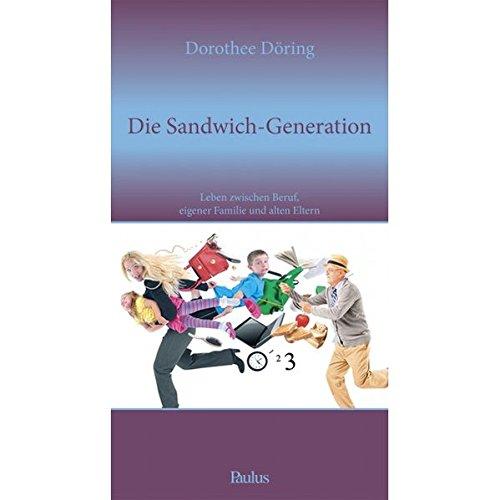 Die Sandwich-Generation: Leben zwischen Beruf, eigener Familie und alten Eltern