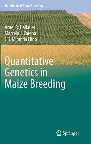 Quantitative Genetics in Maize Breeding (Handbook of Plant Breeding) (Quantitative Genetics And Selection In Plant Breeding)