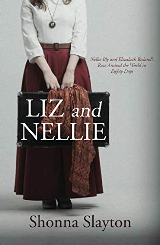 Liz and Nellie: Nellie Bly and Elizabeth Bisland's Race Around the World in Eighty Days (Nellie Bly Around The World In 80 Days)
