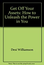 Get off your assets!: How to unleash the power in you