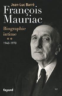 François Mauriac. Biographie intime. Tome 2 : 1940-1970 par Barré