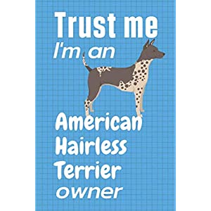 Trust me I am an American Hairless Terrier owner: For American Hairless Terrier Dog Fans 29