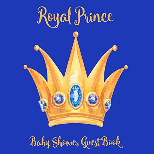 Baby Shower Guest Book: Royal Prince Crown Gold and Blue Theme, Welcome Little Baby Boy, Sign in Guestbook Memory Keepsake with Advice for Parents, Message, Wishes and Gift Log