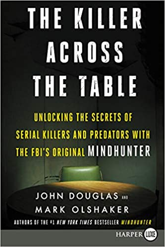 Image result for The Killer Across the Table: Unlocking the Secrets of Serial Killers and Predators with the FBI's Original MindHunter - Mark Olshaker