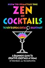 How to Practice The ZEN of COCKTAILS: A Beginner's Guide to Creative Cocktails at Home Paperback