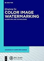Color Image Watermarking: Algorithms and Technologies Front Cover