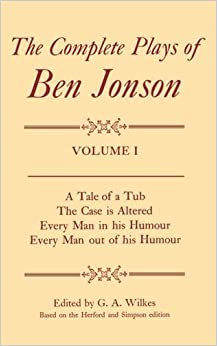 Complete Plays: I. A Tale of a Tub, The Case is Altered, Every Man in his Humour, Every Man out of his Humour: v. 1