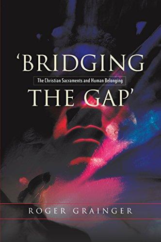 'Bridging the Gap': The Christian Sacraments and Human Belonging