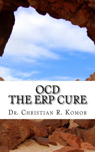 OCD - The ERP Cure: 5 Principles and 5 Steps to Turning Off OCD!