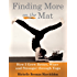 Finding More on the Mat: How I Grew Better, Wiser and Stronger through Yoga