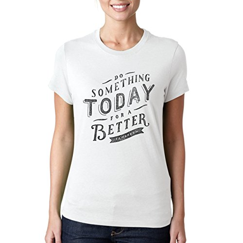 Do Something Today For A Better Tomorrow Life Motivation Quote Damen T-Shirt