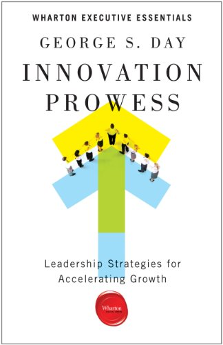 Innovation Prowess: Leadership Strategies for Accelerating Growth (Wharton Executive Essentials) cover