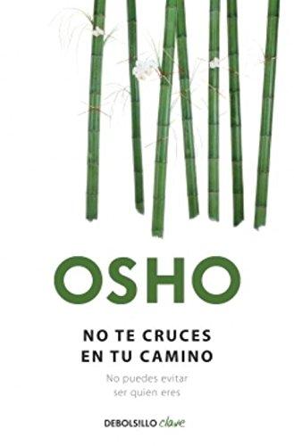 No te cruces en tu camino (Debolsillo Clave) (Spanish Edition) [Osho Osho] (Tapa Blanda)