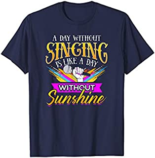 A Day Without Singing Is Like A Day Without Sunshine Print T-shirt | Size S - 5XL