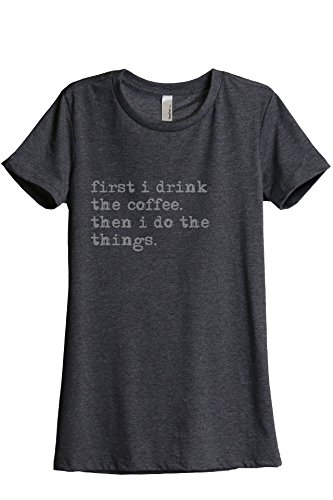 First Drink Coffee Do Things Women's Relaxed T-Shirt Tee Charcoal Grey - Womens Rlx