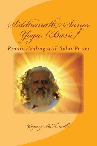 Download Siddhanath Surya Yoga (Basic): Pranic Healing with Solar Power pdf