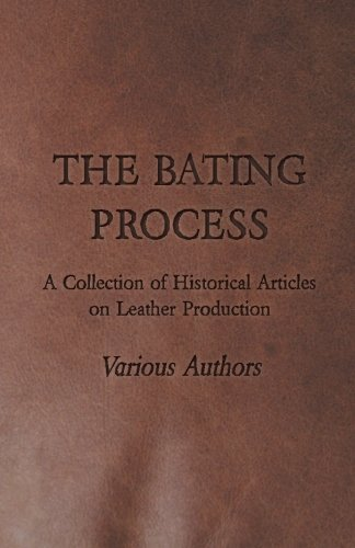 The Bating Process - A Collection of Historical Articles on Leather Production