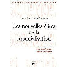 Les nouvelles élites de la mondialisation: Une immigration dorée en France (Sciences sociales et sociétés)