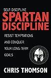 Self-Discipline: Spartan Discipline: Resist Temptations and Conquer Your Long-Te