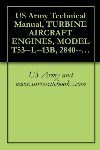 US Army Technical Manual, TURBINE AIRCRAFT ENGINES, MODEL T53--L--13B, 2840--00--134--4803, AND, MODEL T53--L--703, 2840--00--621--1860, TM 1-2840-260-23P, 1995