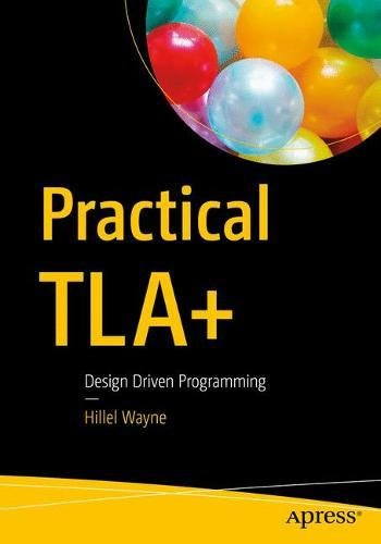 Practical TLA+: Planning Driven Development by Apress