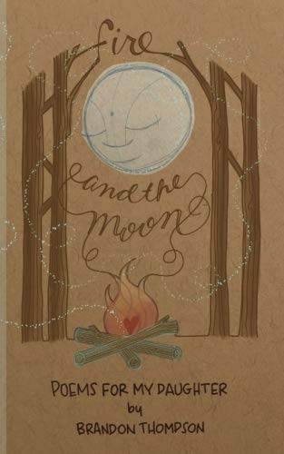 Fire and the Moon: Poems for my Daughter