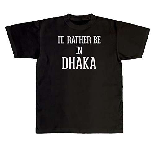 I'd Rather Be In DHAKA - New Adult Men's T-Shirt