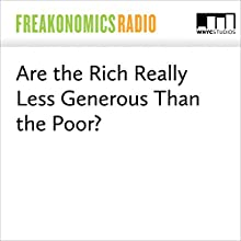 Are the Rich Really Less Generous Than the Poor? Miscellaneous by Stephen J. Dubner