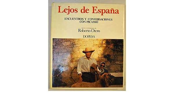 lejos de espana encuentros y conversaciones con picasso spanish edition