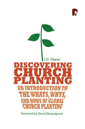 Discovering Church Planting: An Introduction to the Whats, Whys, and Hows of Global Church Planting (Planting What)