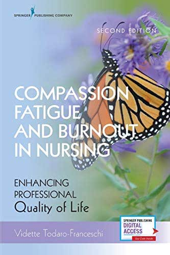 Compassion Fatigue and Burnout in Nursing, Second Edition: Enhancing Professional Quality of Life - Includes New Chapters & Digital Access – Workbook for Overcoming Nurse Stress and Burnout