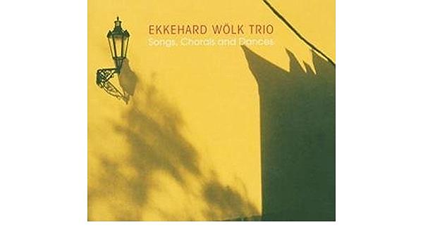 Songs,Chorals and Dances: Ekkehard Woelk Trio, Ekkehard Wölk ...