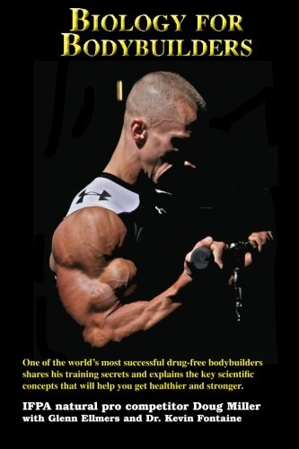 Read Online Biology for Bodybuilders: One of the world's most successful drug-free bodybuilders shares his training secrets and explains the key scientific concepts that will help you get healthier and stronger. PDF