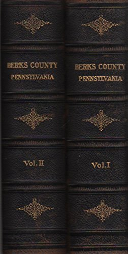 Historical and Biographical Annals of Berks County, Pennsylvania ., Volumes I and II (Historical And Biographical Annals Of Berks County Pennsylvania)