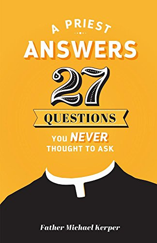 Priest Answers 27 Questions You Never Thought to Ask (Never Answer A Question With A Question)