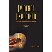 Evidence Explained: Citing History Sources from Artifacts to Cyberspace: 3rd edition revised