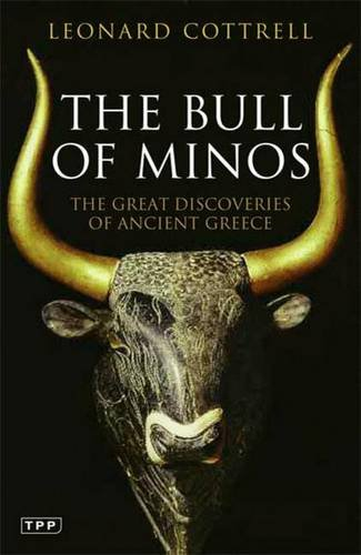 The Bull of Minos: The Great Discoveries of Ancient Greece (Tauris Parke Paperbacks)