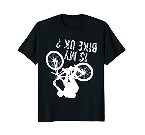 (Is My Bike Okay? Funny Upsides Downs Bike T-Shirt)
