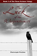 The Luck of the Weissensteiners (The Three Nations Trilogy) (Volume 1) Paperback