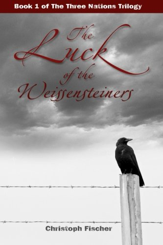 Read Online The Luck of the Weissensteiners (The Three Nations Trilogy) (Volume 1) pdf