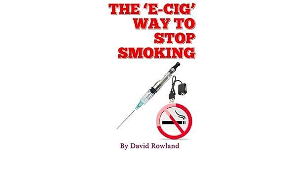 The E-cig Way to Stop Smoking: How to Stop Smoking With