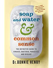 Soap and Water & Common Sense: The Definitive Guide to Viruses, Bacteria, Parasites, and Disease