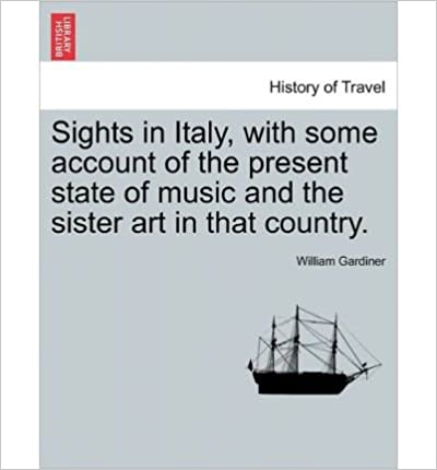 Sights in Italy, with Some Account of the Present State of Music and the Sister Art in That Country.- Common