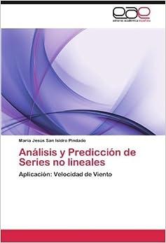 Book An????lisis y Predicci????n de Series no lineales: Aplicaci????n: Velocidad de Viento (Spanish Edition) by Mar????a Jes????s San Isidro Pindado (2012-03-30)