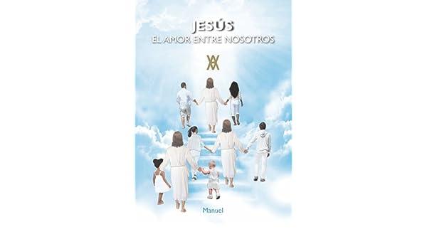 Amazon.com: JESÚS, EL AMOR ENTRE NOSOTROS (Spanish Edition ...