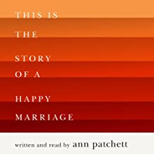 This Is the Story of a Happy Marriage Audiobook by Ann Patchett Narrated by Ann Patchett