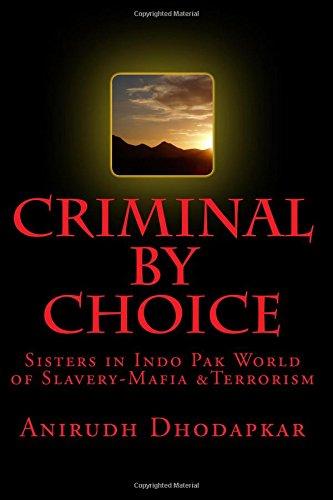 Download Criminal by Choice: Sisters in Indo Pak World of Slavery-Mafia &Terrorism (Volume 1) pdf epub
