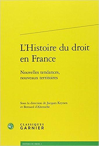 Livre L'histoire du droit en France : Nouvelles tendances, nouveaux territoires pdf epub