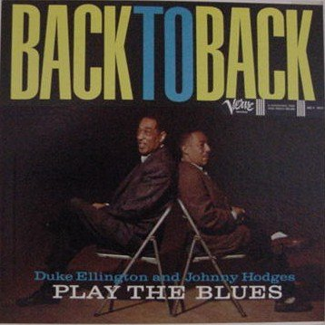 Back to Back - Duke Ellington and Johnny Hodges Play the Blues
